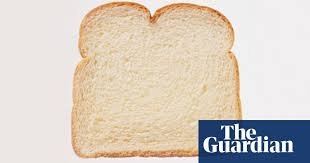 Consider cheap white bread   Life and style   The Guardian